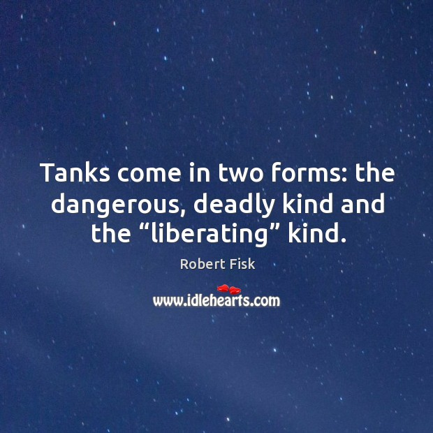 "Tanks come in two forms: the dangerous, deadly kind and the ""liberating"" kind. Image"