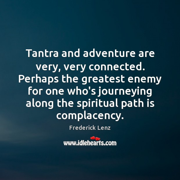 Image, Tantra and adventure are very, very connected. Perhaps the greatest enemy for