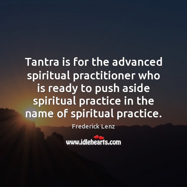 Tantra is for the advanced spiritual practitioner who is ready to push Tantra Quotes Image