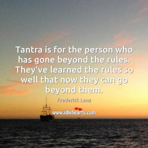 Tantra is for the person who has gone beyond the rules. They've Tantra Quotes Image