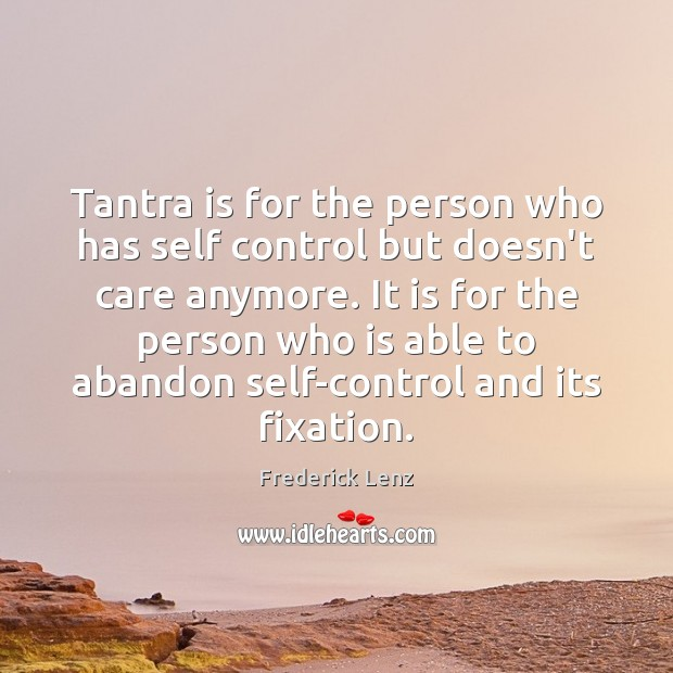Tantra is for the person who has self control but doesn't care Tantra Quotes Image