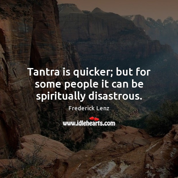 Tantra is quicker; but for some people it can be spiritually disastrous. Tantra Quotes Image