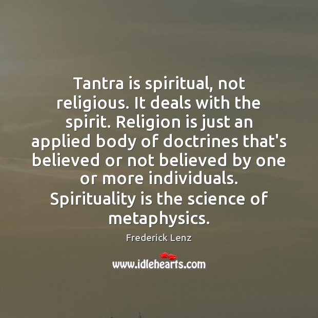 Tantra is spiritual, not religious. It deals with the spirit. Religion is Tantra Quotes Image