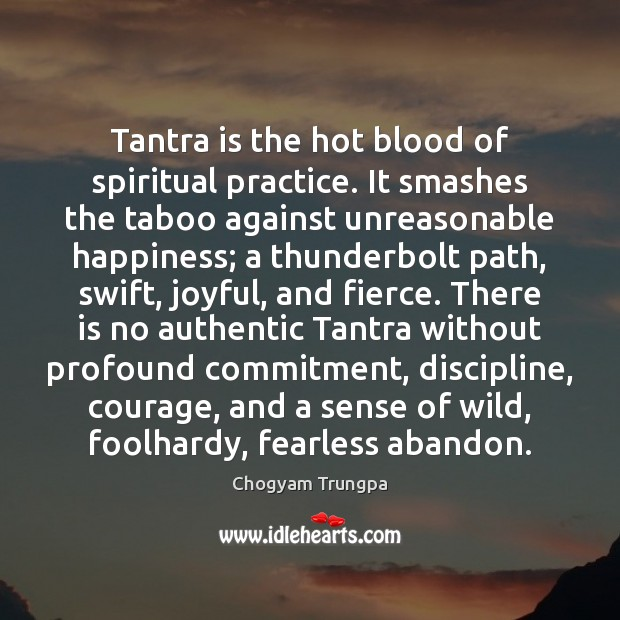 Tantra is the hot blood of spiritual practice. It smashes the taboo Chogyam Trungpa Picture Quote
