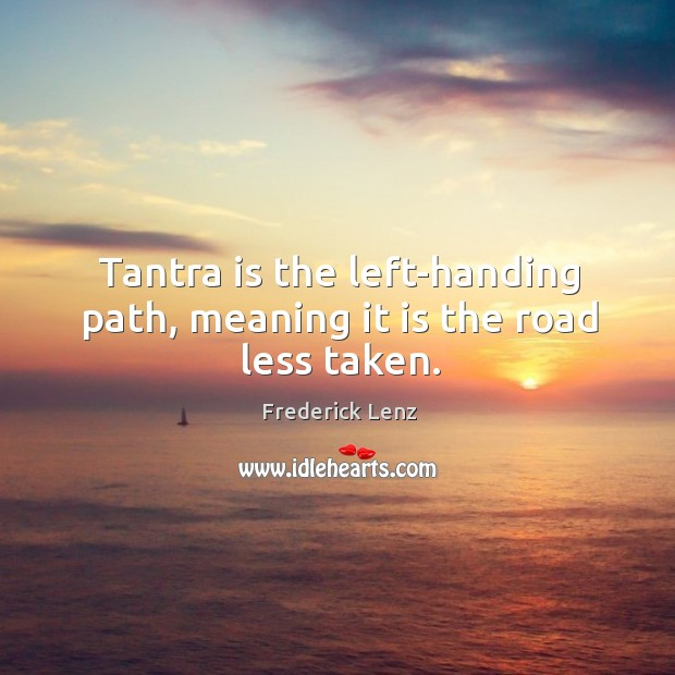 Tantra is the left-handing path, meaning it is the road less taken. Tantra Quotes Image