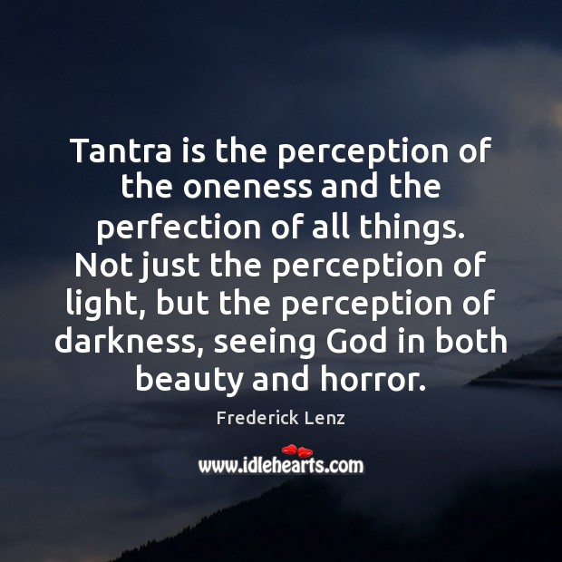 Tantra is the perception of the oneness and the perfection of all Tantra Quotes Image