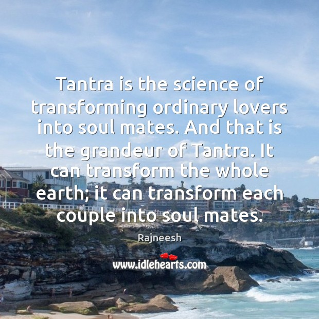 Tantra is the science of transforming ordinary lovers into soul mates. And Tantra Quotes Image