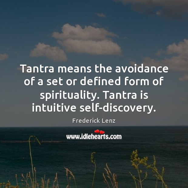Tantra means the avoidance of a set or defined form of spirituality. Tantra Quotes Image