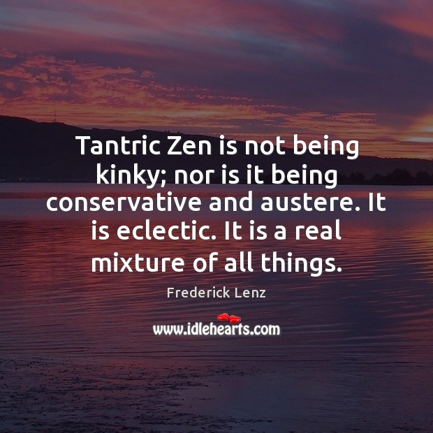 Image, Tantric Zen is not being kinky; nor is it being conservative and