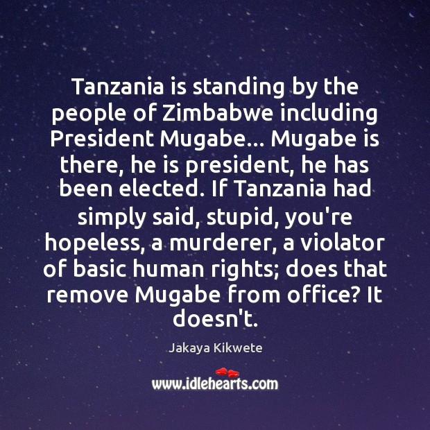 Image, Tanzania is standing by the people of Zimbabwe including President Mugabe… Mugabe