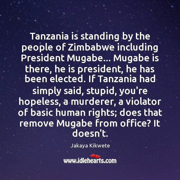 Tanzania is standing by the people of Zimbabwe including President Mugabe… Mugabe Image
