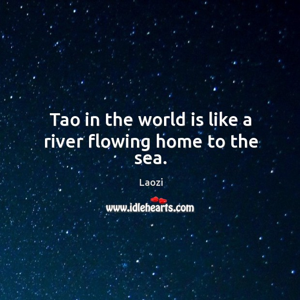 Image, Tao in the world is like a river flowing home to the sea.