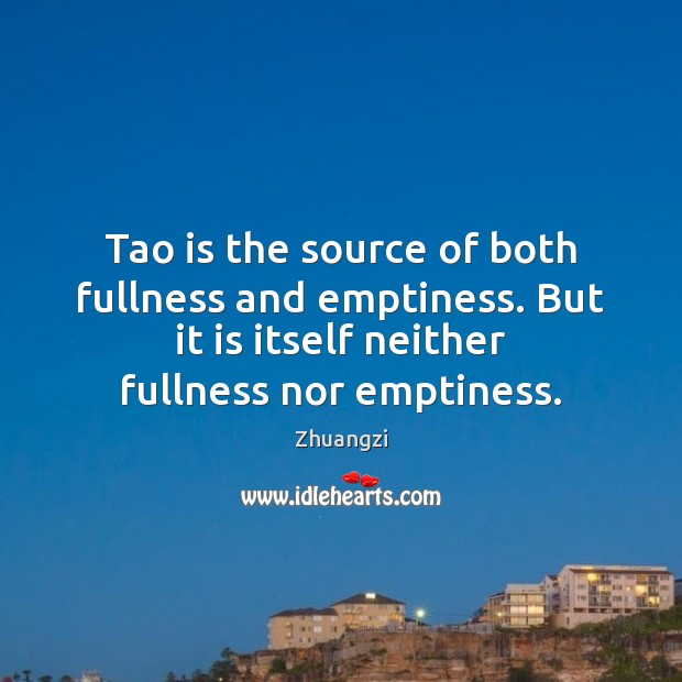 Tao is the source of both fullness and emptiness. But it is Image