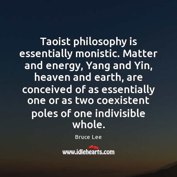 Image, Taoist philosophy is essentially monistic. Matter and energy, Yang and Yin, heaven