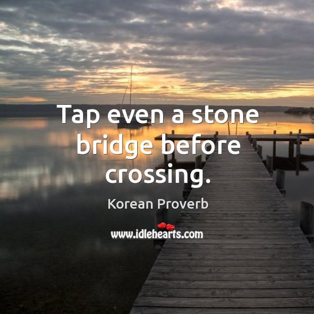 Tap even a stone bridge before crossing. Korean Proverbs Image