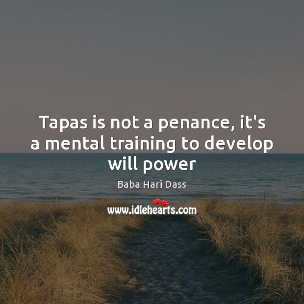 Tapas is not a penance, it's a mental training to develop will power Will Power Quotes Image