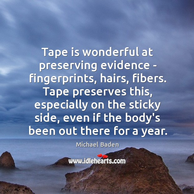 Image, Tape is wonderful at preserving evidence – fingerprints, hairs, fibers. Tape preserves