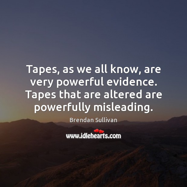 Image, Tapes, as we all know, are very powerful evidence. Tapes that are