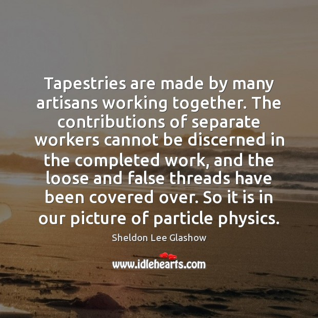 Image, Tapestries are made by many artisans working together. The contributions of separate