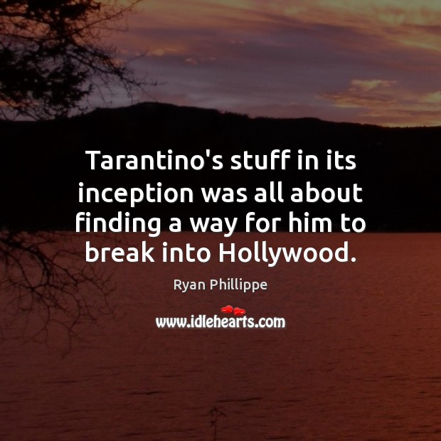 Tarantino's stuff in its inception was all about finding a way for Ryan Phillippe Picture Quote