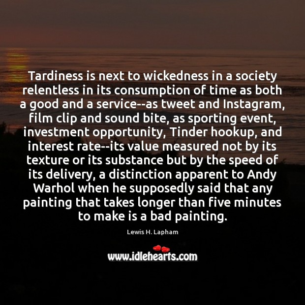 Tardiness is next to wickedness in a society relentless in its consumption Image
