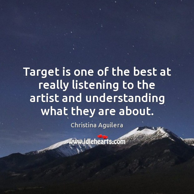 Target is one of the best at really listening to the artist Christina Aguilera Picture Quote