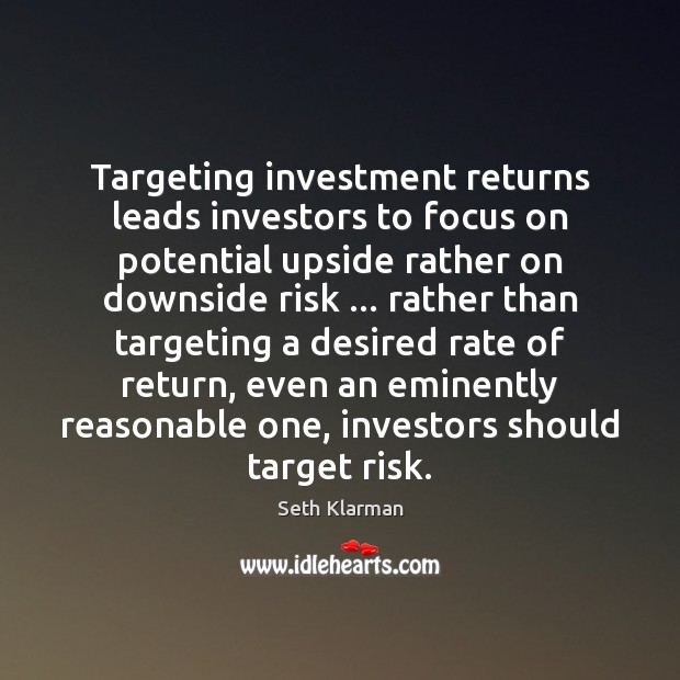 Targeting investment returns leads investors to focus on potential upside rather on Seth Klarman Picture Quote
