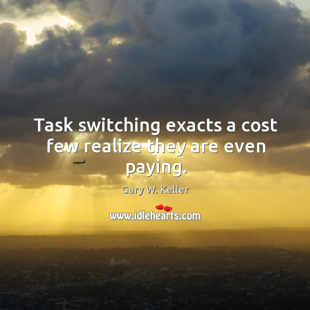 Image about Task switching exacts a cost few realize they are even paying.