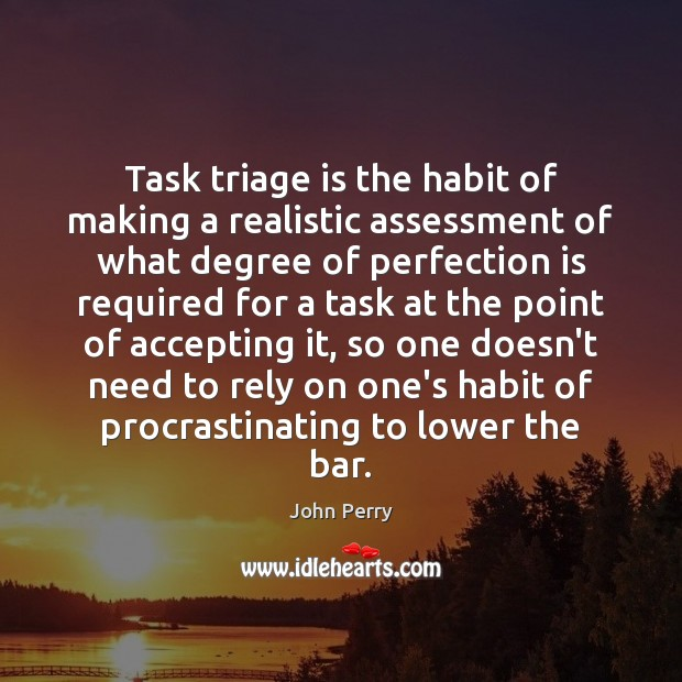 Task triage is the habit of making a realistic assessment of what Perfection Quotes Image
