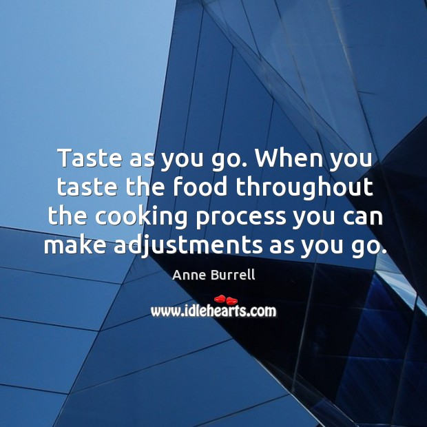 Image, Taste as you go. When you taste the food throughout the cooking process you can make adjustments as you go.