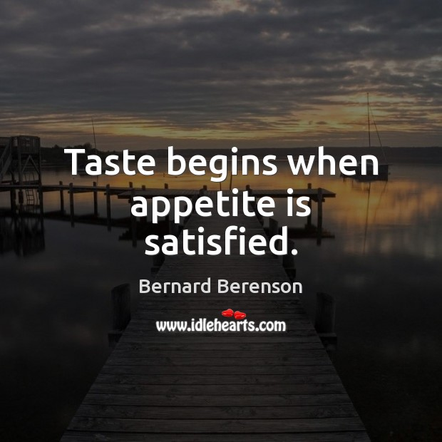 Image, Taste begins when appetite is satisfied.