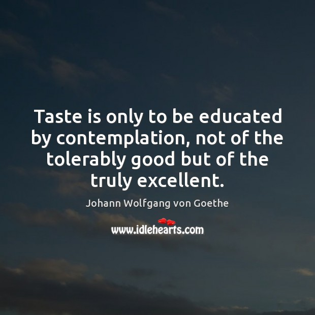 Taste is only to be educated by contemplation, not of the tolerably Image