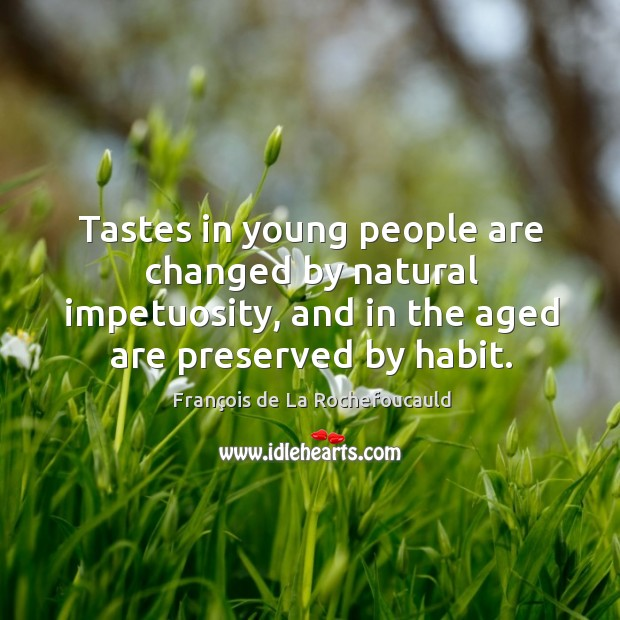Image, Tastes in young people are changed by natural impetuosity, and in the