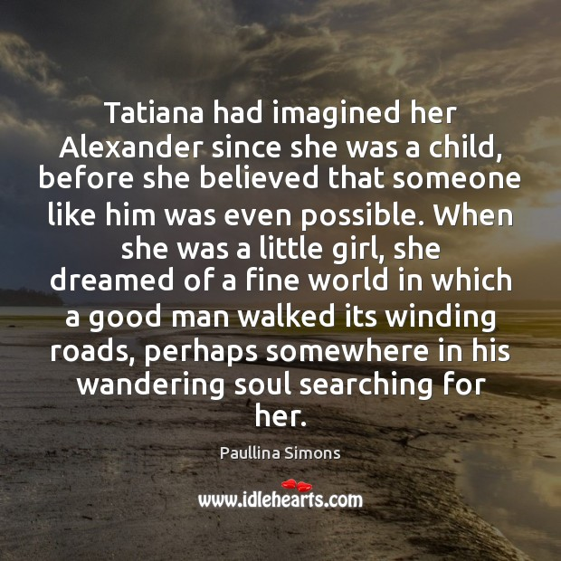 Tatiana had imagined her Alexander since she was a child, before she Men Quotes Image