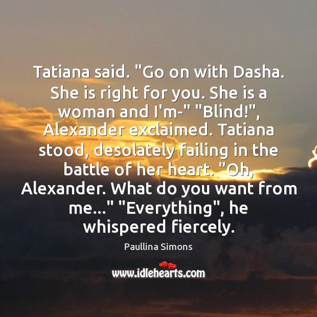 "Tatiana said. ""Go on with Dasha. She is right for you. She Paullina Simons Picture Quote"