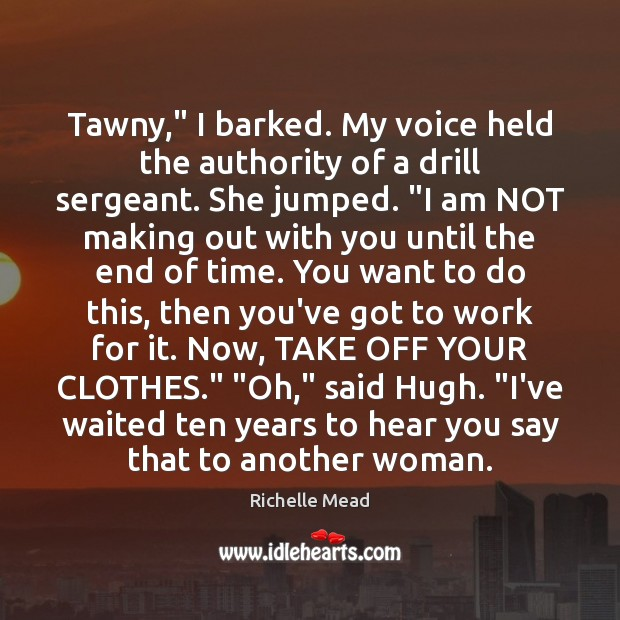 """Tawny,"""" I barked. My voice held the authority of a drill sergeant. Image"""