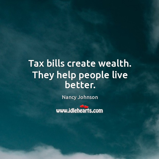 Tax bills create wealth. They help people live better. Image