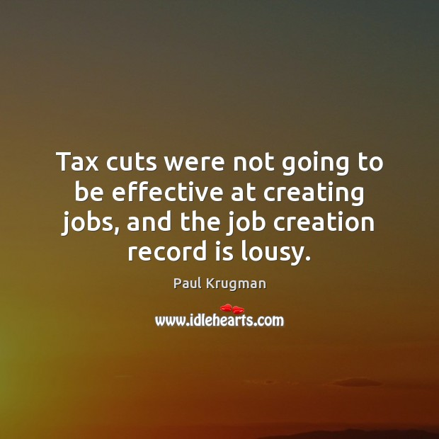 Image, Tax cuts were not going to be effective at creating jobs, and