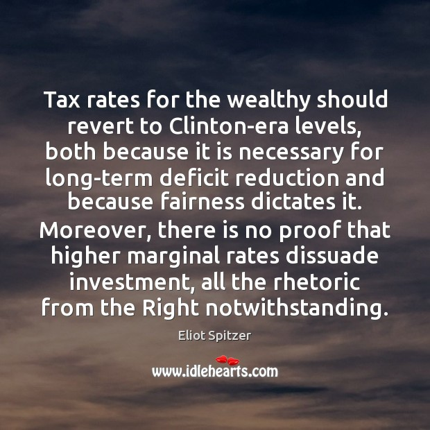 Tax rates for the wealthy should revert to Clinton-era levels, both because Investment Quotes Image