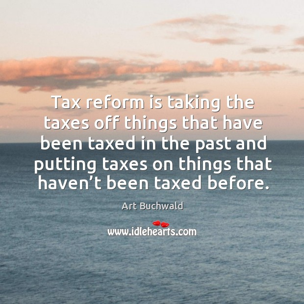 Image, Tax reform is taking the taxes off things that have been taxed in the past