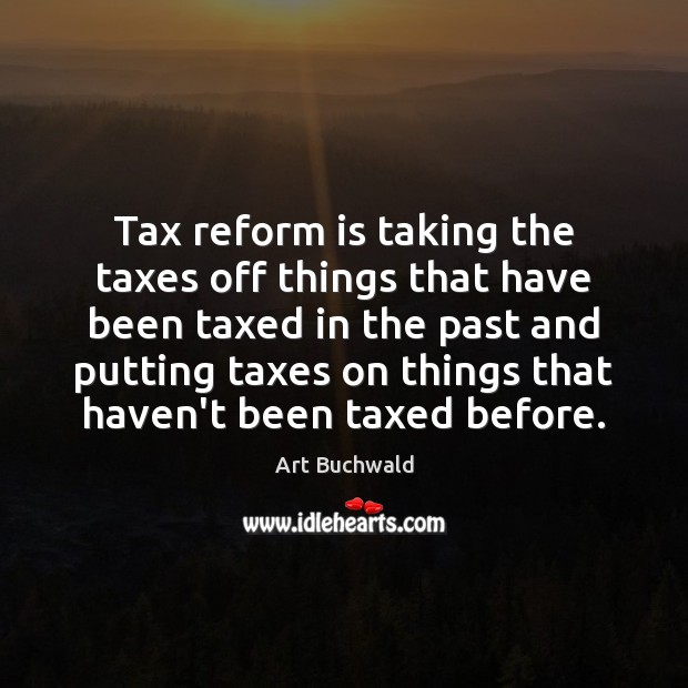 Image, Tax reform is taking the taxes off things that have been taxed