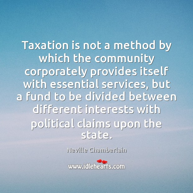 Image, Taxation is not a method by which the community corporately provides itself