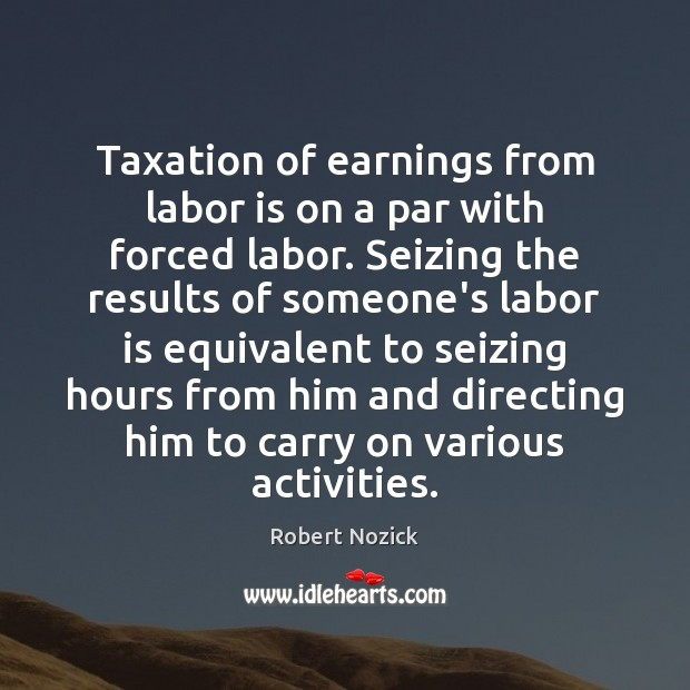 taxation for redistribution is at par with forced labor essay Taxation is a form of forced labor nozick's objection to redistribution continue for 4 more pages » • join now to read essay nozick's account of justice.