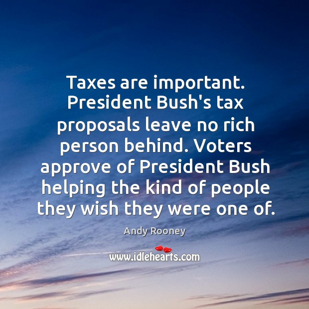 Taxes are important. President Bush's tax proposals leave no rich person behind. Image