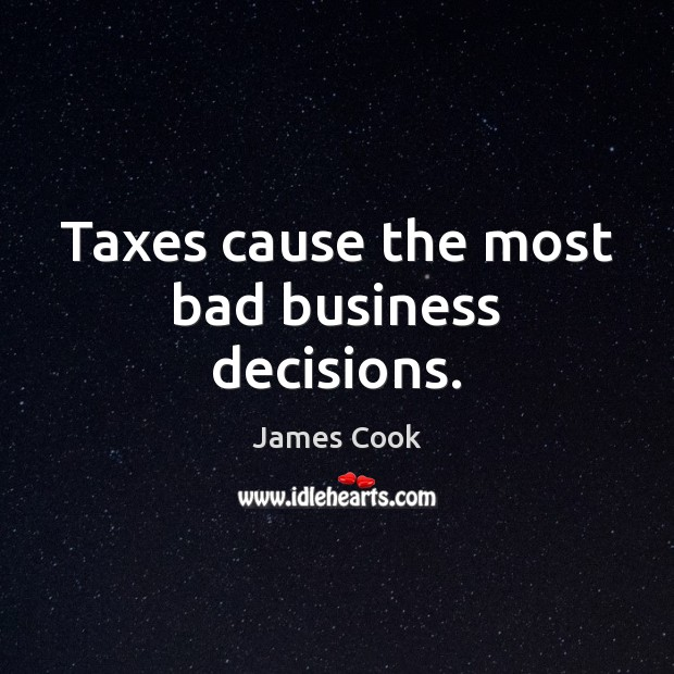 Image, Taxes cause the most bad business decisions.
