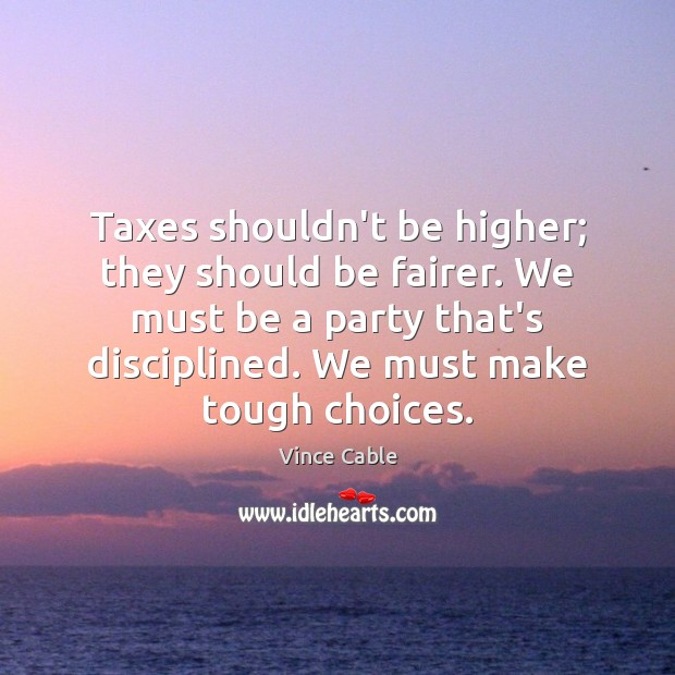 Taxes shouldn't be higher; they should be fairer. We must be a Image