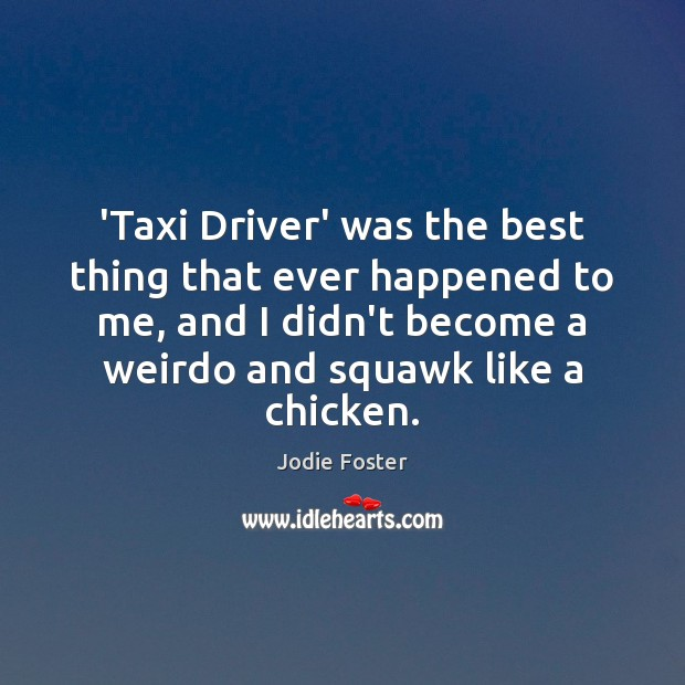 'Taxi Driver' was the best thing that ever happened to me, and Jodie Foster Picture Quote