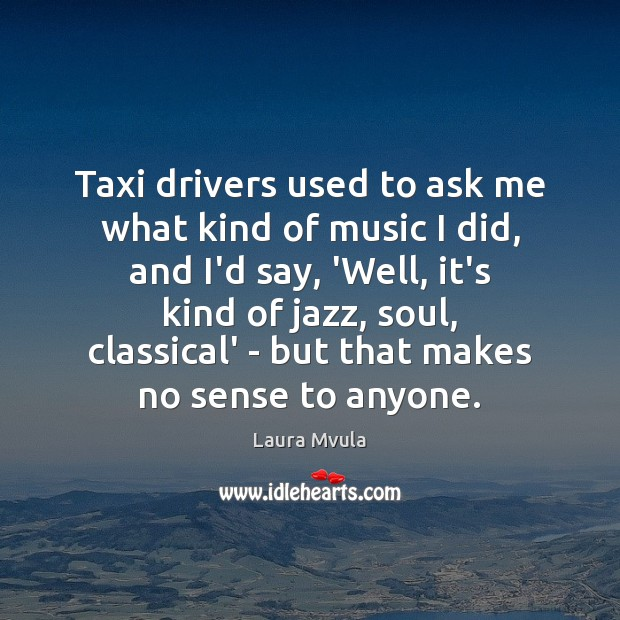 Image, Taxi drivers used to ask me what kind of music I did,