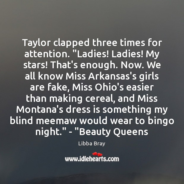 "Image, Taylor clapped three times for attention. ""Ladies! Ladies! My stars! That's enough."
