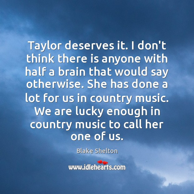 Image, Taylor deserves it. I don't think there is anyone with half a